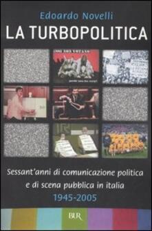 Antondemarirreguera.es La turbopolitica. Sessant'anni di comunicazione politica e di scena pubblica in Italia: 1945-2005 Image