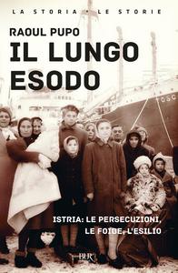 Libro Il lungo esodo. Istria: le persecuzioni, le foibe, l'esilio Raoul Pupo