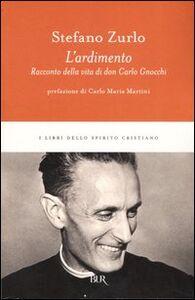 Libro L' ardimento. Racconto della vita di don Carlo Gnocchi Stefano Zurlo