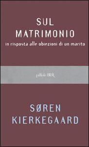 Libro Sul matrimonio in risposta alle obiezioni di un marito Sören Kierkegaard