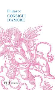 Consigli d'amore: Sull'amore-Consigli agli sposi-Racconti d'amore - Plutarco - copertina