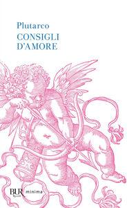 Libro Consigli d'amore: Sull'amore-Consigli agli sposi-Racconti d'amore Plutarco