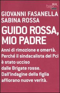 Libro Guido Rossa, mio padre Giovanni Fasanella , Sabina Rossa