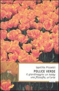 Libro Pollice verde. Il giardinaggio: un hobby, una filosofia, un'arte Ippolito Pizzetti