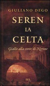 Foto Cover di Seren la Celta. Giallo alla corte di Nerone, Libro di Giuliano Dego, edito da BUR Biblioteca Univ. Rizzoli