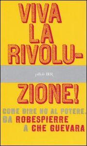 Libro Viva la rivoluzione! Come dire no al potere. Da Robespierre a Che Guevara