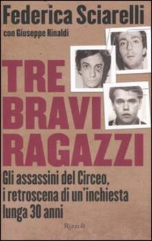Tre bravi ragazzi. Gli assassini del Circeo, i retroscena di un'inchiesta lunga 30 anni - Federica Sciarelli,Giuseppe Rinaldi - copertina