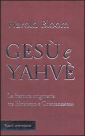 Gesù e Yahvè. La frattura originaria tra Ebraismo e Cristianesimo
