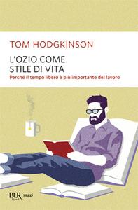 Libro L' ozio come stile di vita Tom Hodgkinson
