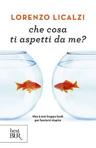 Libro Che cosa ti aspetti da me? Lorenzo Licalzi