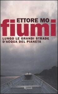 Libro Fiumi. Lungo le grandi strade d'acqua del pianeta Ettore Mo