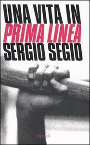 Libro Una vita in Prima Linea Sergio Segio