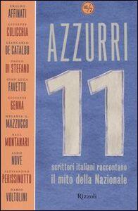 Libro Azzurri. Undici scrittori italiani raccontano il mito della Nazionale