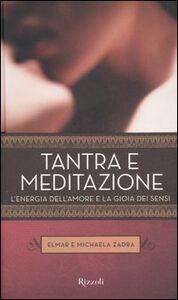 Libro Tantra e meditazione. L'energia dell'amore e la gioia dei sensi Elmar Zadra , Michaela Zadra