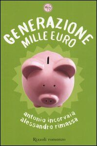 Foto Cover di Generazione mille euro, Libro di Antonio Incorvaia,Alessandro Rimassa, edito da Rizzoli