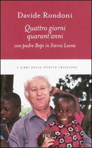 Foto Cover di Quattro giorni, quarant'anni con padre Bepi in Sierra Leone, Libro di Davide Rondoni, edito da BUR Biblioteca Univ. Rizzoli