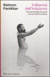 Il Dharma dell'induismo. Una spiritualutà che parla al cuore dell'occidente