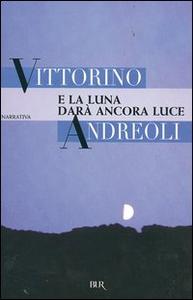 Libro E la luna darà ancora luce Vittorino Andreoli