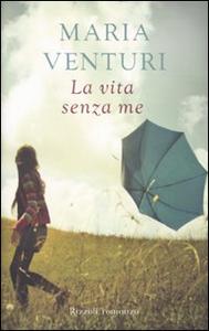 Libro La vita senza me Maria Venturi