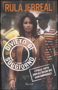 Libro Divieto di soggiorno. L'Italia vista con gli occhi dei suoi immigrati Rula Jebreal