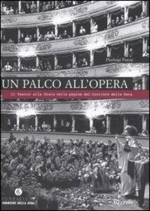 Foto Cover di Un palco all'opera. Il Teatro alla Scala nelle pagine del Corriere della Sera, Libro di Pierluigi Panza, edito da Fondazione Corriere della Sera