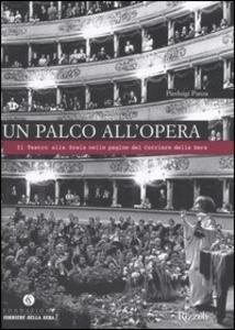 Libro Un palco all'opera. Il Teatro alla Scala nelle pagine del Corriere della Sera Pierluigi Panza
