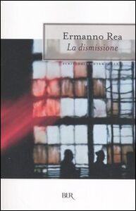 Foto Cover di La dismissione, Libro di Ermanno Rea, edito da BUR Biblioteca Univ. Rizzoli