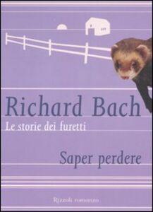 Libro Le storie dei furetti. Saper perdere Richard Bach