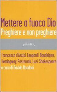 Foto Cover di Mettere a fuoco Dio. Preghiere e non preghiere, Libro di  edito da BUR Biblioteca Univ. Rizzoli