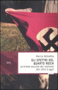 Foto Cover di Gli spettri del Quarto Reich. Le trame occulte del nazismo dal 1945 a oggi, Libro di Marco Dolcetta, edito da BUR Biblioteca Univ. Rizzoli