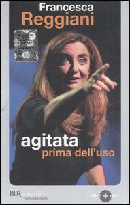 Foto Cover di Agitata prima dell'uso. Con DVD, Libro di Francesca Reggiani, edito da BUR Biblioteca Univ. Rizzoli