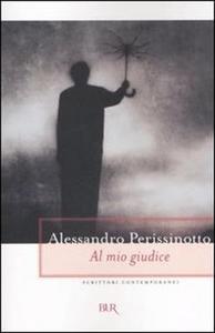 Libro Al mio giudice Alessandro Perissinotto