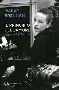 Foto Cover di Il principio dell'amore, Libro di Maeve Brennan, edito da BUR Biblioteca Univ. Rizzoli