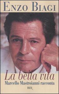 Libro La bella vita. Marcello Mastroianni racconta Enzo Biagi
