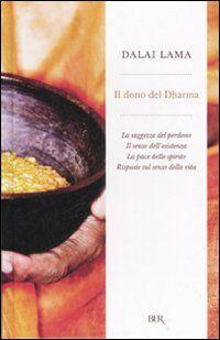 Il dono del Dharma: La saggezza del perdono-Il senso dell'esistenza-La pace dello spirito-Risposte sul senso della vita