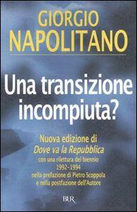 Foto Cover di Una transizione incompiuta?, Libro di Giorgio Napolitano, edito da BUR Biblioteca Univ. Rizzoli