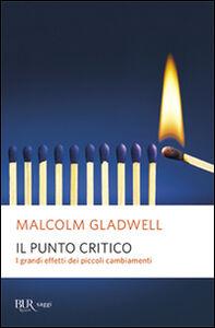 Foto Cover di Il punto critico. I grandi effetti dei piccoli cambiamenti, Libro di Malcolm Gladwell, edito da BUR Biblioteca Univ. Rizzoli