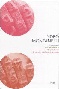 Libro Instantanee-Caro direttore-Caro lettore-Il meglio di controcorrente Indro Montanelli