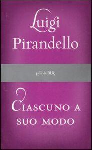 Foto Cover di Ciascuno a suo modo, Libro di Luigi Pirandello, edito da BUR Biblioteca Univ. Rizzoli