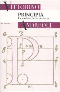 Libro Principia. La caduta delle certezze Vittorino Andreoli