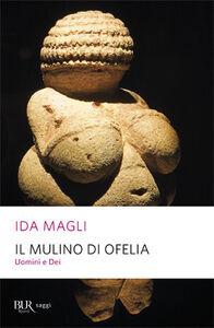 Foto Cover di Il mulino di Ofelia. Uomini e Dei, Libro di Ida Magli, edito da BUR Biblioteca Univ. Rizzoli