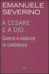 A Cesare e a Dio. Guerra e violenza in controluce