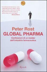 Foto Cover di Global Pharma. Confessioni di un insider dell'industria farmaceutica, Libro di Peter Rost, edito da Rizzoli
