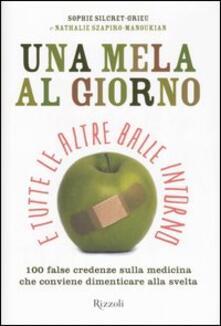 Una mela al giorno e tutte le altre balle intorno. 100 false credenze che conviene dimenticare alla svelta.pdf