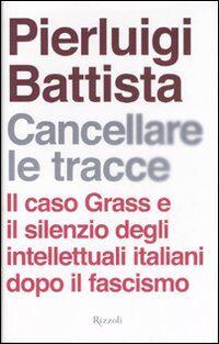 Cancellare le tracce. Il caso Grass e il silenzio degli intellettuali italiani dopo il fascismo