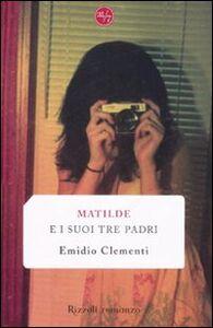 Libro Matilde e i suoi tre padri Emidio Clementi