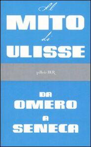 Libro Il mito di Ulisse da Omero a Seneca