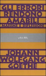 Libro Gli errori rendono amabili J. Wolfgang Goethe