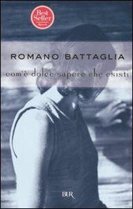 Libro Com'è dolce sapere che esisti Romano Battaglia
