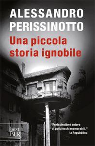 Libro Una piccola storia ignobile Alessandro Perissinotto